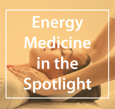 Energy Medicine in the Spotlight