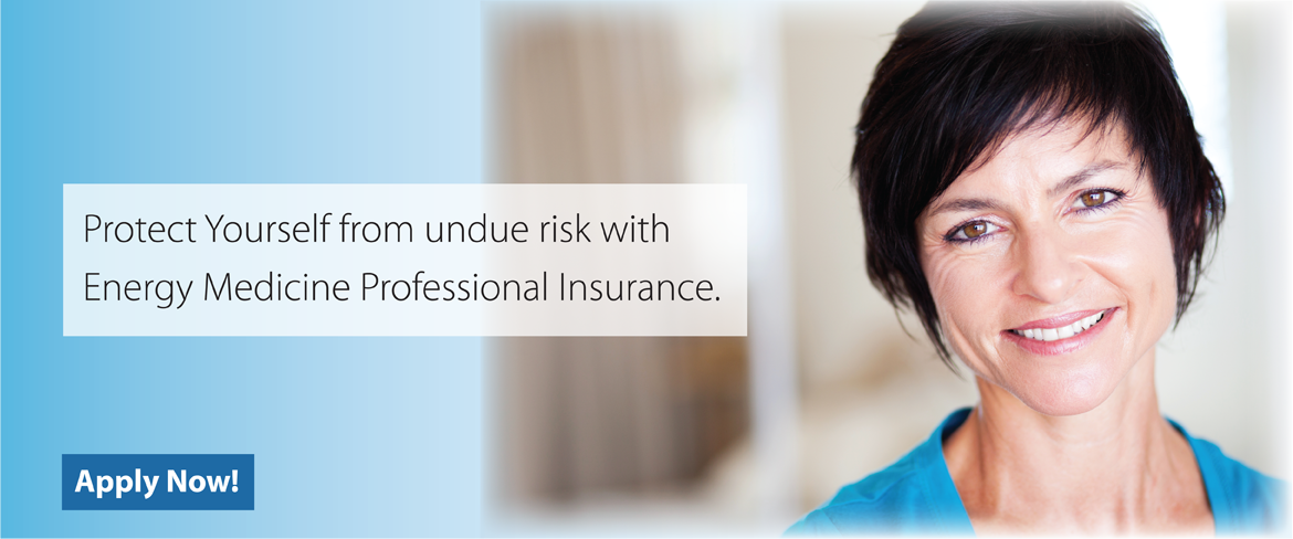 Protect Yourself from undue risk with Energy Medicine Professional Insurance.